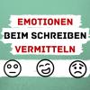 Emotionen beim Schreiben vermitteln
